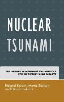 Krooth, Richard, Edelson, Morris, Fukurai, Hiroshi - Nuclear Tsunami: The Japanese Government and America's Role in the Fukushima Disaster - 9780739195697 - V9780739195697