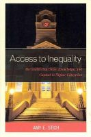 Stich, Amy E. - Access to Inequality: Reconsidering Class, Knowledge, and Capital in Higher Education - 9780739197721 - V9780739197721