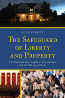 Burnett, Guy F. - The Safeguard of Liberty and Property: The Supreme Court, Kelo v. New London, and the Takings Clause - 9780739197851 - V9780739197851
