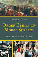 Luetge, Christoph - Order Ethics or Moral Surplus: What Holds a Society Together? - 9780739198698 - V9780739198698