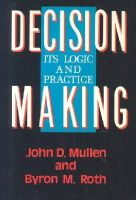 Roth, Byron M., Mullen, John D. - Decision Making: Its Logic and Practice - 9780742512740 - V9780742512740
