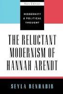 Benhabib, Seyla - The Reluctant Modernism of Hannah Arendt - 9780742521513 - V9780742521513