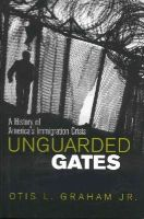 Otis L. Graham, Jr. - Unguarded Gates: A History of America's Immigration Crisis - 9780742522282 - KRS0008724