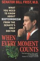 Frist, Senator Bill - When Every Moment Counts: What You Need to Know About Bioterrorism from the Senate's Only Doctor - 9780742522459 - KHS0067392