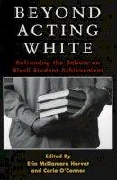 Horvat, Erin McNamara, O'Connor, Carla - Beyond Acting White: Reframing the Debate on Black Student Achievement - 9780742542730 - V9780742542730