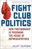 Eilperin, Juliet - Fight Club Politics: How Partisanship is Poisoning the U.S. House of Representatives (Hoover Studies in Politics, Economics, and Society) - 9780742551190 - V9780742551190