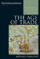 Giraldez, Arturo - The Age of Trade: The Manila Galleons and the Dawn of the Global Economy (Exploring World History) - 9780742556638 - V9780742556638