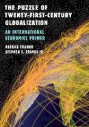 Franko, Patrice, Stamos Jr., Stephen C. - The Puzzle of Twenty-First-Century Globalization: An International Economics Primer - 9780742556928 - V9780742556928