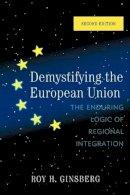 Ginsberg, Roy H. - Demystifying the European Union - 9780742566910 - V9780742566910