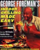 George Foreman, Kathryn Kellinger - George Foreman's Indoor Grilling Made Easy: More Than 100 Simple, Healthy Ways to Feed Family and Friends - 9780743266741 - V9780743266741
