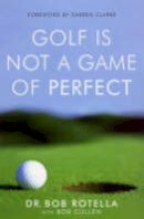 Rotella, Dr. Bob - Golf is Not a Game of Perfect - 9780743492478 - KRA0003899
