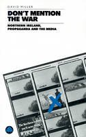 Miller, David - DON'T MENTION THE WAR: Northern Ireland, Propaganda and the Media - 9780745308364 - KEX0296650