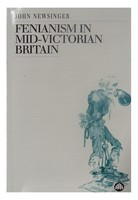 Newsinger, John - Fenianism in Mid-Victorian Britain (Socialist History of Britain S.) - 9780745308999 - 9780745308999