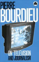PIERRE BOURDIEU - ON TELEVISION AND JOURNALISM - 9780745313337 - V9780745313337