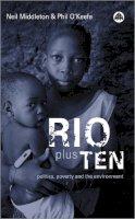 Middleton, Neil, O'Keefe, Phil - Rio Plus Ten: Politics, Poverty and the Environment - 9780745319544 - KST0024757