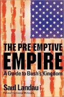 Landau, Saul - The Pre-Emptive Empire: A Guide to Bush's Kingdom - 9780745321400 - KI20002066