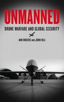Rogers, Ann, Hill, John - Unmanned: Drone Warfare and Global Security - 9780745333342 - V9780745333342