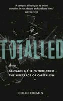 Cremin, Colin - Totalled: Salvaging the Future from the Wreckage of Capitalism - 9780745334370 - V9780745334370