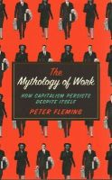 Fleming, Peter - The Mythology of Work: How Capitalism Persists Despite Itself - 9780745334868 - V9780745334868