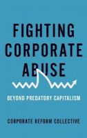 Corporate Reform Collective - Fighting Corporate Abuse: From Predatory to Responsible Capitalism - 9780745335162 - KSG0001346