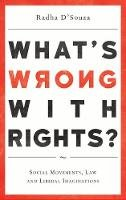 D'Souza, Radha - What's Wrong with Rights?: Social Movements, Law and Liberal Imaginations - 9780745335414 - V9780745335414