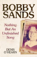 O'Hearn, Denis - Bobby Sands - New Edition: Nothing But an Unfinished Song - 9780745336336 - V9780745336336