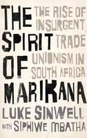 Sinwell, Luke, Mbatha, Siphiwe - The Spirit of Marikana: The Rise of Insurgent Trade Unionism in South Africa (Wildcat) - 9780745336480 - V9780745336480