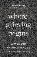 Patrick Magee - Where Grieving Begins: Building Bridges after the Brighton Bomb - a Memoir - 9780745341774 - 9780745341774