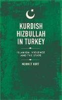 Kurt, Mehmet - Kurdish Hizbullah in Turkey: Islamism, Violence and the State (State Crime) - 9780745399348 - V9780745399348