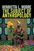 Moore, Henrietta L. - The Subject of Anthropology - 9780745608099 - V9780745608099