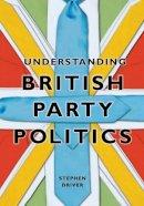 Driver, Stephen - Understanding British Party Politics - 9780745640785 - V9780745640785