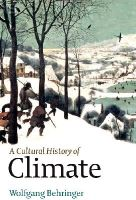 Behringer, Wolfgang - A Cultural History of Climate - 9780745645292 - V9780745645292