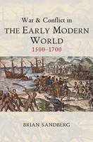 Sandberg, Brian - War and Conflict in the Early Modern World: 1500-1700 (WCTA - War and Conflict Through the Ages) - 9780745646039 - V9780745646039