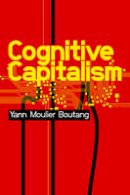Moulier-Boutang, Yann - Cognitive Capitalism - 9780745647326 - V9780745647326