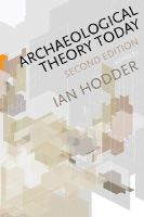 Hodder, Ian - Archaeological Theory Today - 9780745653075 - V9780745653075