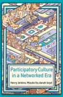 Jenkins, Henry, Ito, Mizuko, boyd, danah - Participatory Culture in a Networked Era: A Conversation on Youth, Learning, Commerce, and Politics - 9780745660714 - V9780745660714