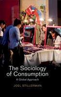 Stillerman, Joel - The Sociology of Consumption: A Global Approach - 9780745661285 - V9780745661285