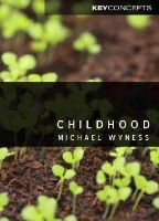 Wyness, Michael - Childhood (Polity Key Concepts in the Social Sciences series) - 9780745662350 - V9780745662350