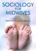 Deery, Ruth, Denny, Elaine, Letherby, Gayle - Sociology for Midwives - 9780745662817 - V9780745662817