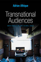 Athique, Adrian - Transnational Audiences: Media Reception on a Global Scale (PGMC - Polity Global Media and Communication series) - 9780745670225 - V9780745670225