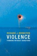 Bernstein, Richard J. - Violence: Thinking without Banisters - 9780745670645 - V9780745670645