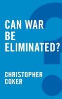 Coker, Christopher - Can War be Eliminated? - 9780745679235 - V9780745679235