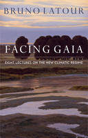 Latour, Bruno - Facing Gaia: Eight Lectures on the New Climatic Regime - 9780745684345 - V9780745684345