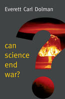 DOLMAN, EVERETT - Can Science End War - 9780745685960 - V9780745685960