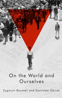 Bauman, Zygmunt, Obirek, Stanislaw - On the World and Ourselves - 9780745687117 - V9780745687117