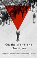 Bauman, Zygmunt, Obirek, Stanislaw - On the World and Ourselves - 9780745687124 - V9780745687124