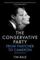 Bale, Tim - The Conservative Party: From Thatcher to Cameron - 9780745687452 - V9780745687452