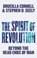 Cornell, Drucilla, Seely, Stephen D. - The Spirit of Revolution: Beyond the Dead Ends of Man - 9780745690742 - V9780745690742