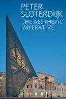 Sloterdijk, Peter - The Aesthetic Imperative: Writings on Art - 9780745699875 - V9780745699875