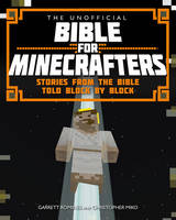 Garrett Romines, Christopher Miko - The Unofficial Bible for Minecrafters: Stories from the Bible Told Block by Block - 9780745968278 - V9780745968278